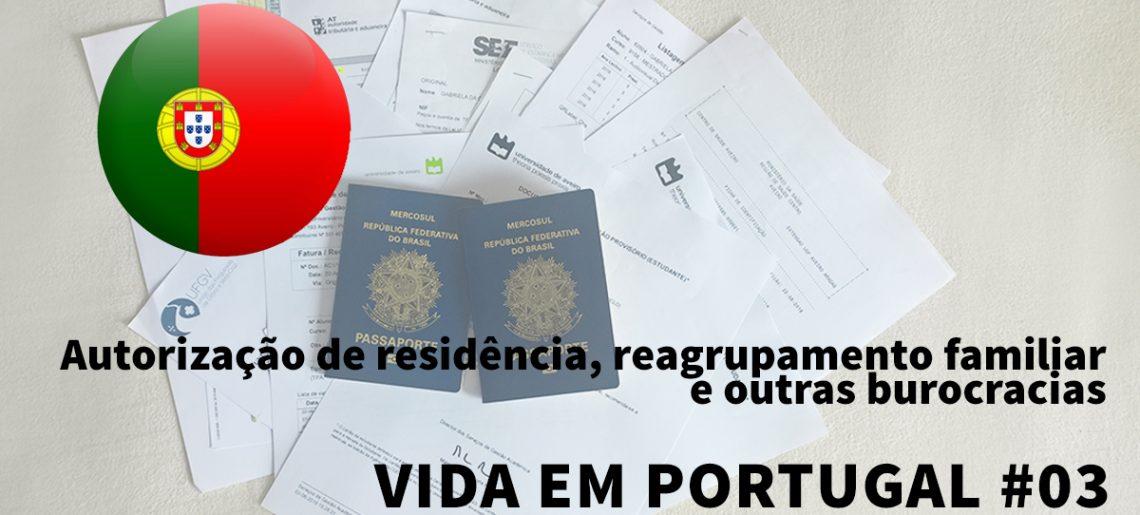 Autorização de residência, reagrupamento familiar e outras burocracias – Vida em Portugal #03