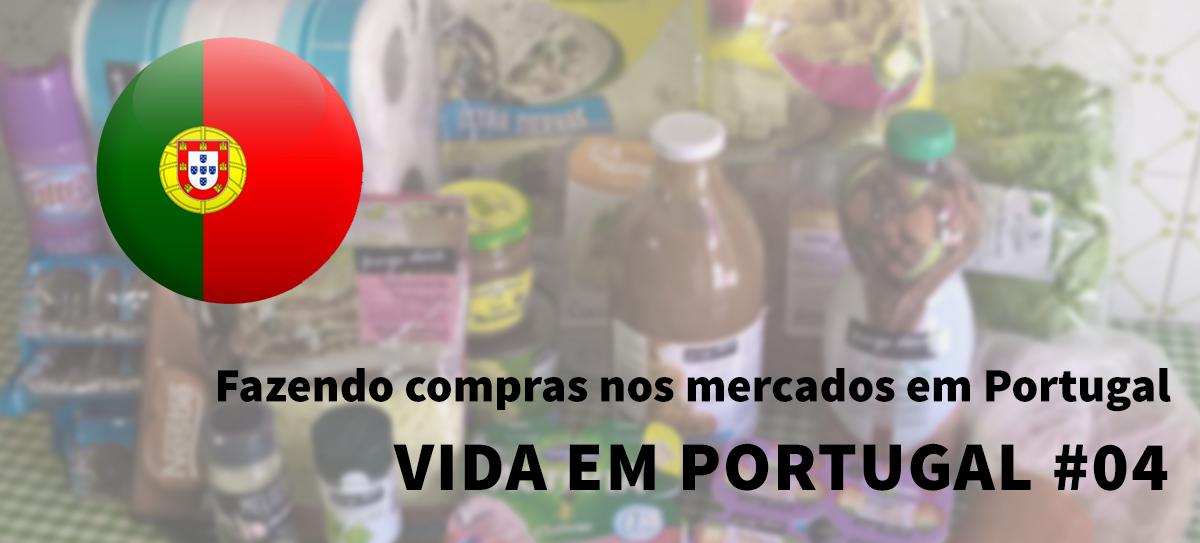 Fazendo compras nos mercados em Portugal – Vida em Portugal #04