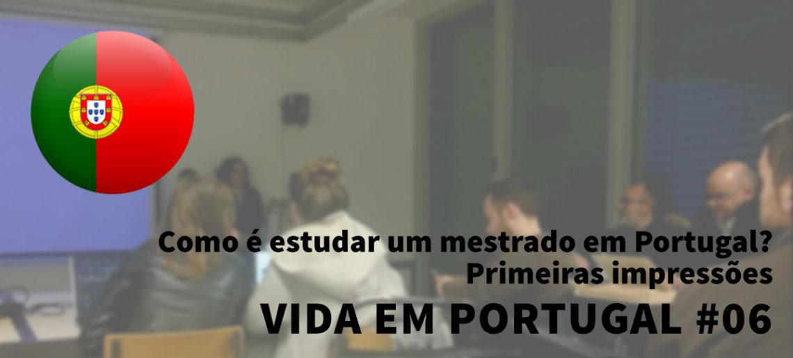 Como é estudar um mestrado em Portugal? Primeiras impressões – Vida em Portugal #06