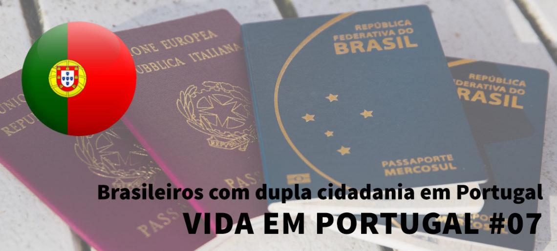 Brasileiros com dupla cidadania em Portugal – Vida em Portugal #07