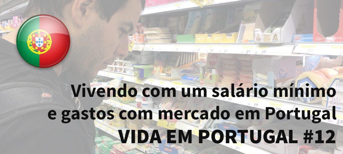 Vivendo com um salário mínimo e gastos com mercado em Portugal – Vida em Portugal #12