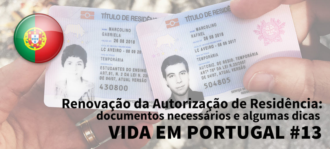 Renovação da Autorização de Residência: documentos necessários e algumas dicas – Vida em Portugal #13